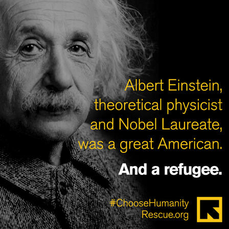 Photo of Albert Einstein. Text reads: Albert Einstein, theoretical physicist and Nobel laureate was a great American. And a Refugee.