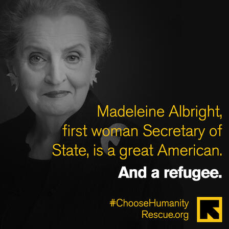 """Photo of Madeleine Albright. Text reads: """"Madeleine Albright, first woman Secretary of State, was a great American. And a refugee."""""""