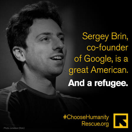 "Photo of Sergey Brin. Text reads : ""Sergey Brin, co-founder of Google, was a great American. And a refugee."""