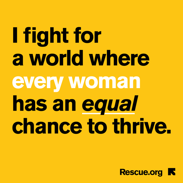 Graphic says: I fight for a world where every woman has an equal chance to thrive, Rescue.org. It also has the International Rescue Committee logo.