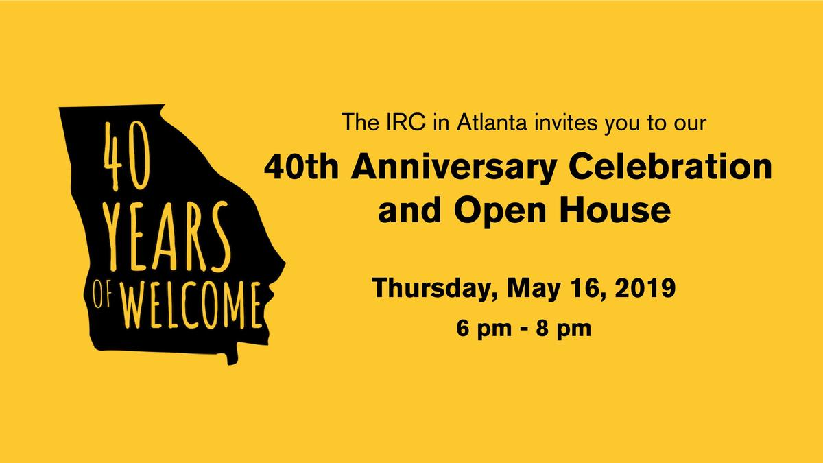The IRC in Atlanta invites you to our 40th Anniversary Celebration and Open House on Thursday, May 16, from 6 pm to 8 pm.